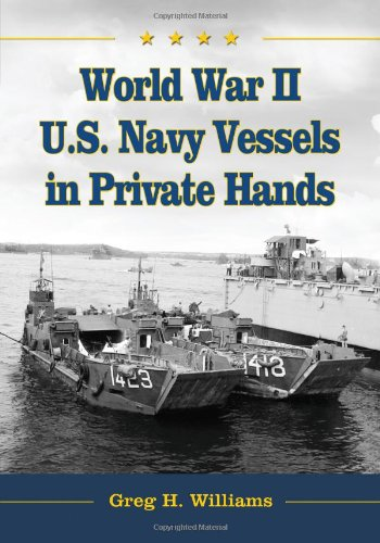 World War Ii U.S. Navy Vessels In Private Hands: The Boats And Ships Sold And Registered For Commercial And Recreational Purposes Under The American Flag front-312694
