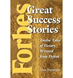 img - for [(Forbes Great Success Stories: Twelve Tales of Victory Wrested from Defeat )] [Author: Alan Farnham] [Jan-2011] book / textbook / text book