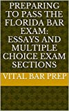 Preparing to Pass the Florida Bar Exam: Essays and Multiple Choice Exam Sections