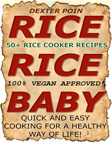 RICE COOKER RECIPES - 50+ VEGAN RICE COOKER RECIPES - (RICE RICE BABY!) VEGAN COOKBOOK - VEGETARIAN COOKBOOK - SLOW COOKER RECIPES - QUICK & EASY RECIPES - special appliances - by Dexter Poin