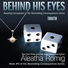 Behind His Eyes - Truth: Consequences, Book 2.5 (       UNABRIDGED) by Aleatha Romig Narrated by Sebastian York