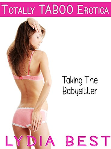 Lydia Best - Taking the Babysitter: Totally TABOO Erotica