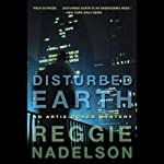 Disturbed Earth: An Artie Cohen Mystery (       UNABRIDGED) by Reggie Nadelson Narrated by Elijah Alexander