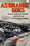 img - for By Karl A. Lamb As Orange Goes: Twelve California Families and the Future of American Politics (1st First Edition) [Hardcover] book / textbook / text book