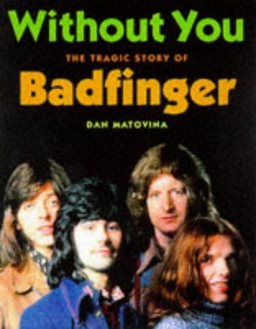 Without You: The Tragic Story of Badfinger by Dan Matovina (1998-03-02)