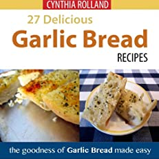 27 Delicious Garlic Bread Recipes