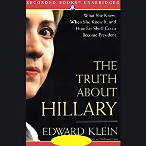 The Truth About Hillary: What She Knew and How Far She'll Go to Become President   [Edward Klein]