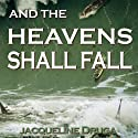 And the Heavens Shall Fall Audiobook by Jacqueline Druga Narrated by Gene Blake
