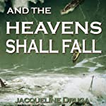 And the Heavens Shall Fall | Jacqueline Druga