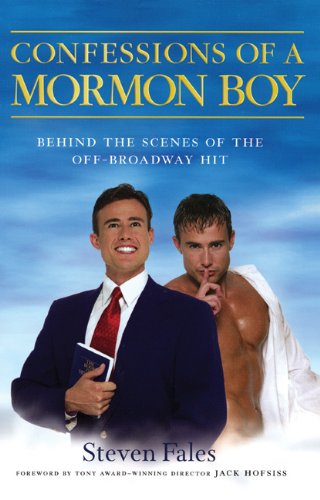 Confessions of a Mormon Boy: Behind the Scenes of the off-Broadway Hit