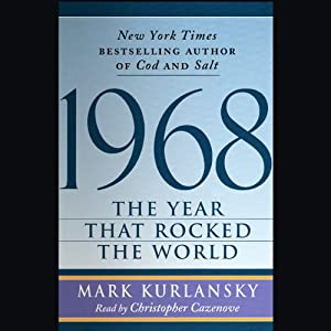 1968: The Year That Rocked the World | [Mark Kurlansky]