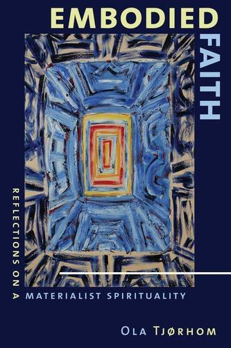 Embodied Faith: Reflections on a Materialist Spirituality, OLA TJORHOM