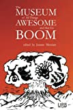 img - for The Museum of All Things Awesome and that Go Boom book / textbook / text book
