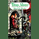 Titus Alone: Volume 3 of the Gormenghast Trilogy Audiobook by Mervyn Peake Narrated by Robert Whitfield
