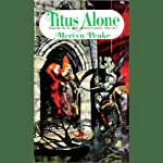 Titus Alone: Volume 3 of the Gormenghast Trilogy | Mervyn Peake