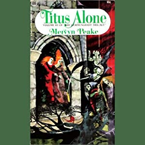 Titus Alone: Volume 3 of the Gormenghast Trilogy | [Mervyn Peake]