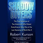 Shadow Divers: Adventure of Two Americans Who Risked Everything to Solve One of the Last Mysteries of WWII | Robert Kurson