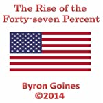 The Rise of the Forty-seven Percent | Byron Goines