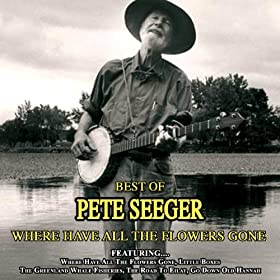 Where Have All The Flowers Gone - The Best Of Pete Seeger