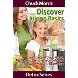 Discover Juicing Basics - Fruits and Vegetables for Health Gain (Detoxification)
