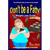 Don't Be A Fatty - Weigth Loss Guide Color Edition People Struggling With Obesity & Their Health: The Ultimate Book On How To Lose Weight, Fight Obesity, And Live A Healthier Life Style ~ Harry J. Misner