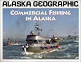img - for Commercial Fishing in Alaska (Alaska Geographic) by Gay, Joel (1997) Paperback book / textbook / text book