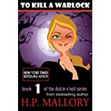 To Kill A Warlock: The Dulcie O'Neil Series, Book 1 (Paranormal Romance)by H.P. Mallory