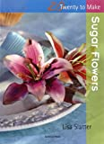 Sugar Flowers (Twenty to Make) Lisa Slatter