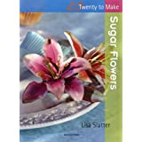 Sugar Flowers (Twenty to Make)by Lisa Slatter