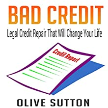 Bad Credit: Legal Credit Repair That Will Change Your Life Audiobook by Olive Sutton Narrated by Pete Beretta