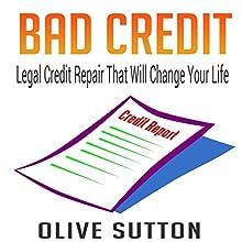 Bad Credit: Legal Credit Repair That Will Change Your Life | Livre audio Auteur(s) : Olive Sutton Narrateur(s) : Pete Beretta