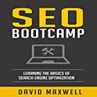SEO: Bootcamp: Learning Search Engine Optimization and Website Strategy Hörbuch von David Maxwell Gesprochen von:  Voice Cat LLC by Doug Spence