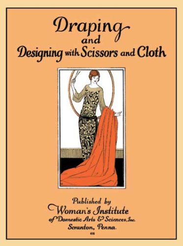 Draping and Designing with Scissors and Cloth -- Instructions and Illustrations for Sewing 29 Vintage 1920s Fashions