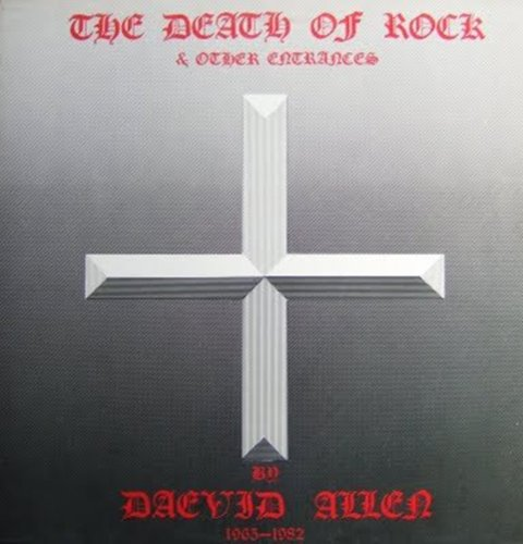Daevid Allen - Death of Rock & Other Entrances