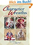Character Wreaths: Holiday Projects f...