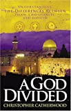 A God Divided: Understanding the Differences Between Islam, Christianity, a
