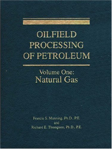 Oilfield Processing of Petroleum, Vol. 1: Natural Gas