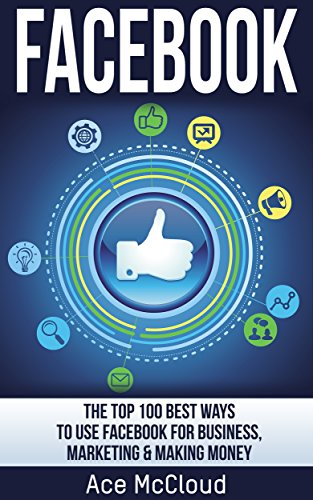 facebook-the-top-100-best-ways-to-use-facebook-for-business-marketing-making-money-social-media-face
