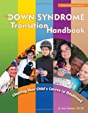 Jo Ann Simons Down Syndrome Transition Handbook: Charting Your Child's Course to Adulthood (Topics in Down Syndrome)