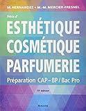 Précis d'esthétique cosmétique parfumerie : Préparation aux examens d'Etat CAP/BP/BAC PRO