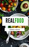 Real Food: 50 New Delicious Recipes to Change Your Life