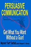 img - for Persuasive Communication: Get What You Want Without a Gun! book / textbook / text book