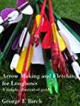 Arrow Making and Fletching for Longbo...