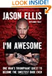 I'm Awesome: One Man's Triumphant Que...