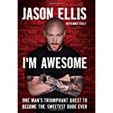 I'm Awesome: One Man's Triumphant Quest to Become the Sweetest Dude Ever ~ Jason Ellis