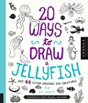 20 Ways to Draw a Jellyfish and 44 Ot...