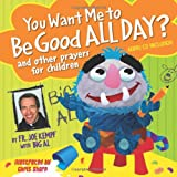 You Want Me to Be Good All Day?: And Other Prayers for Children