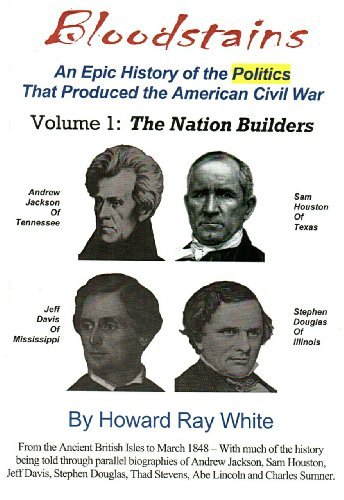 The Nation Builders, Volume 1 of Bloodstains, An Epic History of the Politics that Produced the American Civil War PDF