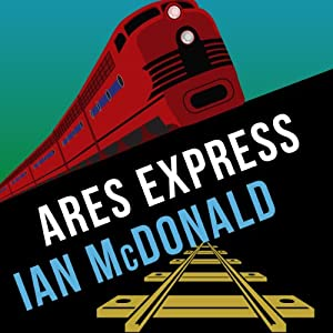 Ares Express: Desolation Road, Book 2 | [Ian McDonald]