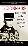 Legionnaire: Five Years in the French Foreign Legion